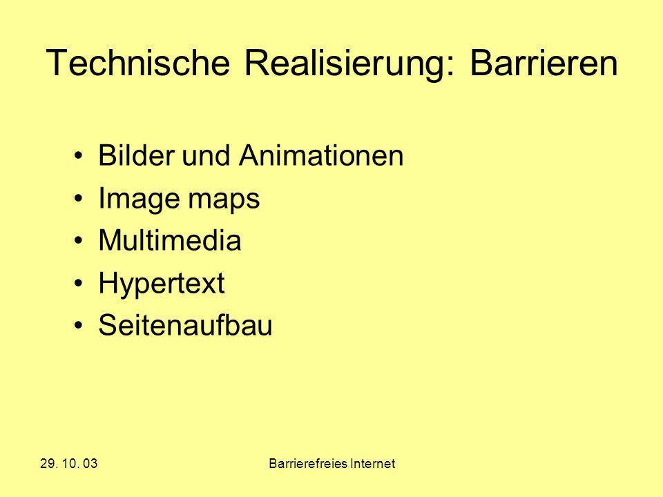 29. 10. 03Barrierefreies Internet Technische Realisierung: Barrieren Bilder und Animationen Image maps Multimedia Hypertext Seitenaufbau