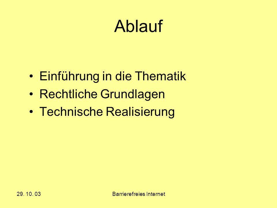 29. 10. 03Barrierefreies Internet Ablauf Einführung in die Thematik Rechtliche Grundlagen Technische Realisierung