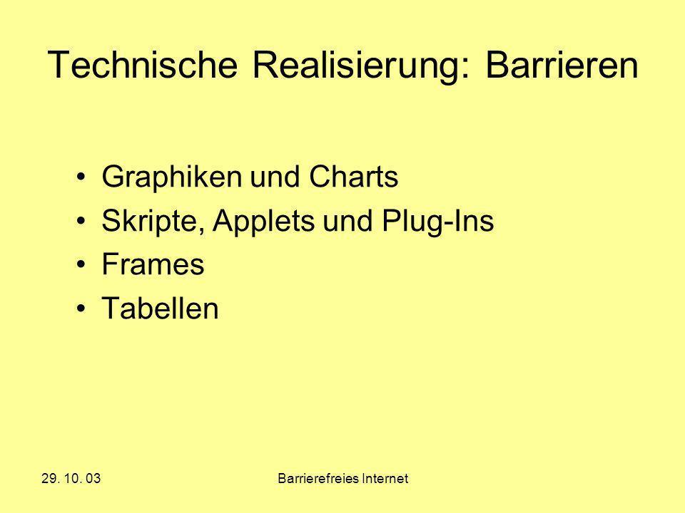 29. 10. 03Barrierefreies Internet Technische Realisierung: Barrieren Graphiken und Charts Skripte, Applets und Plug-Ins Frames Tabellen