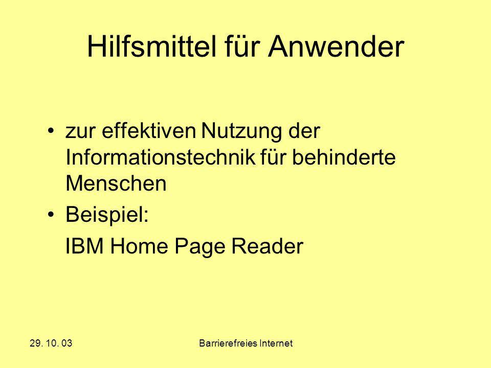 29. 10. 03Barrierefreies Internet Hilfsmittel für Anwender zur effektiven Nutzung der Informationstechnik für behinderte Menschen Beispiel: IBM Home P