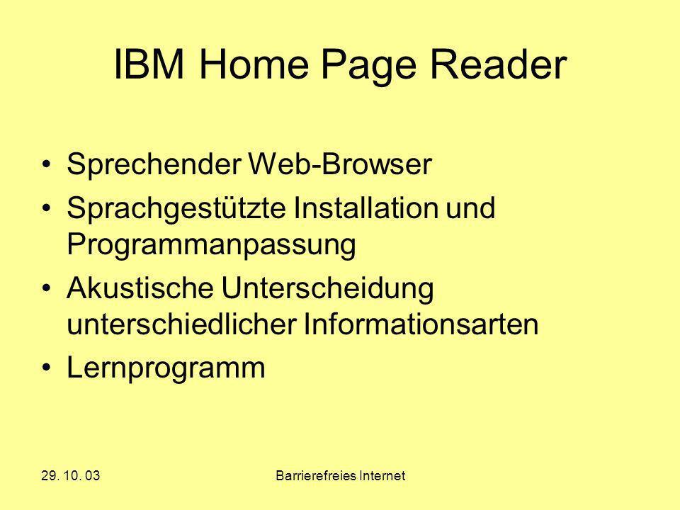 29. 10. 03Barrierefreies Internet IBM Home Page Reader Sprechender Web-Browser Sprachgestützte Installation und Programmanpassung Akustische Untersche