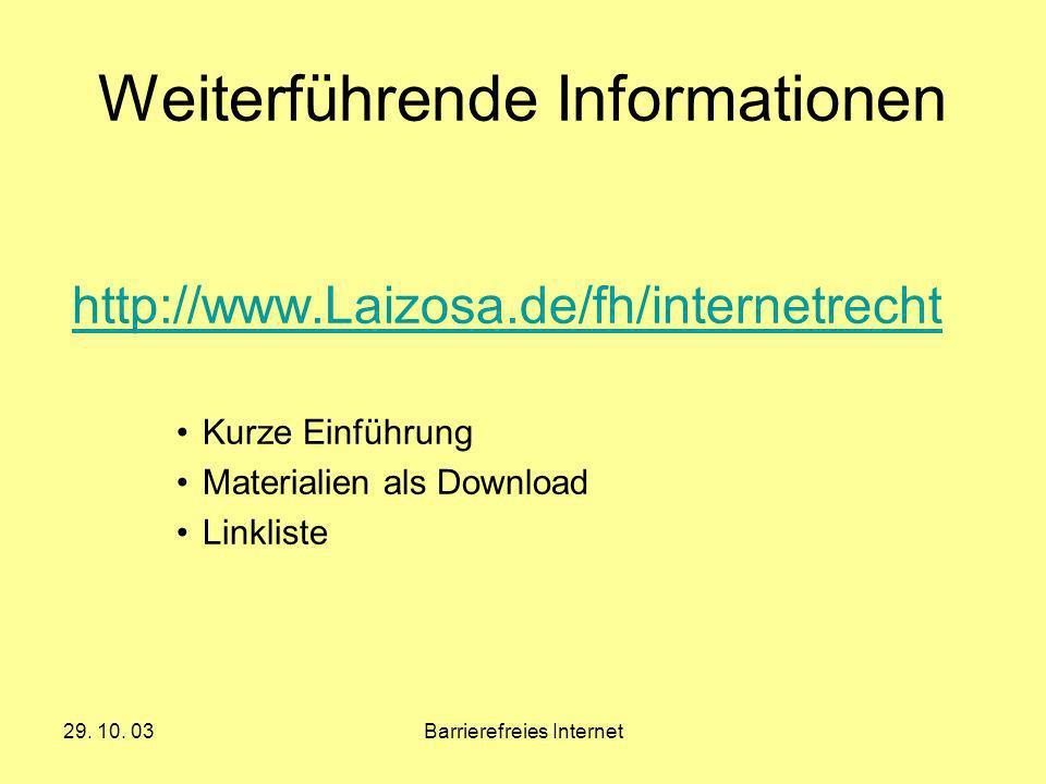 29. 10. 03Barrierefreies Internet Weiterführende Informationen http://www.Laizosa.de/fh/internetrecht Kurze Einführung Materialien als Download Linkli