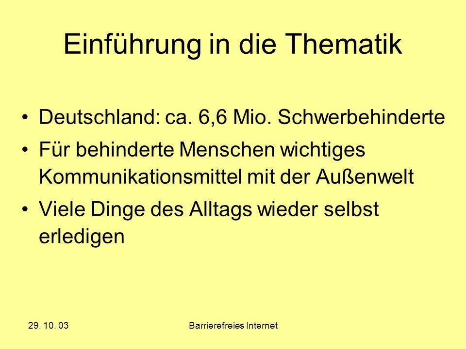 29. 10. 03Barrierefreies Internet Einführung in die Thematik Deutschland: ca. 6,6 Mio. Schwerbehinderte Für behinderte Menschen wichtiges Kommunikatio