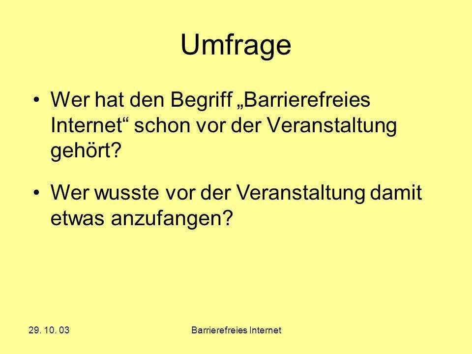 29. 10. 03Barrierefreies Internet Umfrage Wer hat den Begriff Barrierefreies Internet schon vor der Veranstaltung gehört? Wer wusste vor der Veranstal