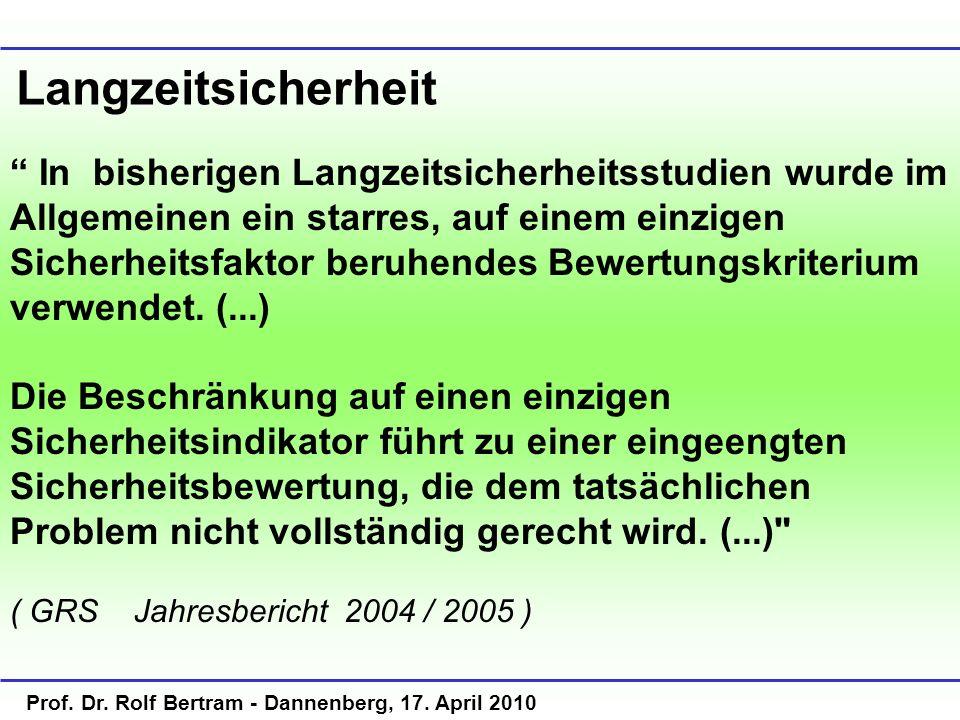 Prof. Dr. Rolf Bertram - Dannenberg, 17. April 2010 In bisherigen Langzeitsicherheitsstudien wurde im Allgemeinen ein starres, auf einem einzigen Sich