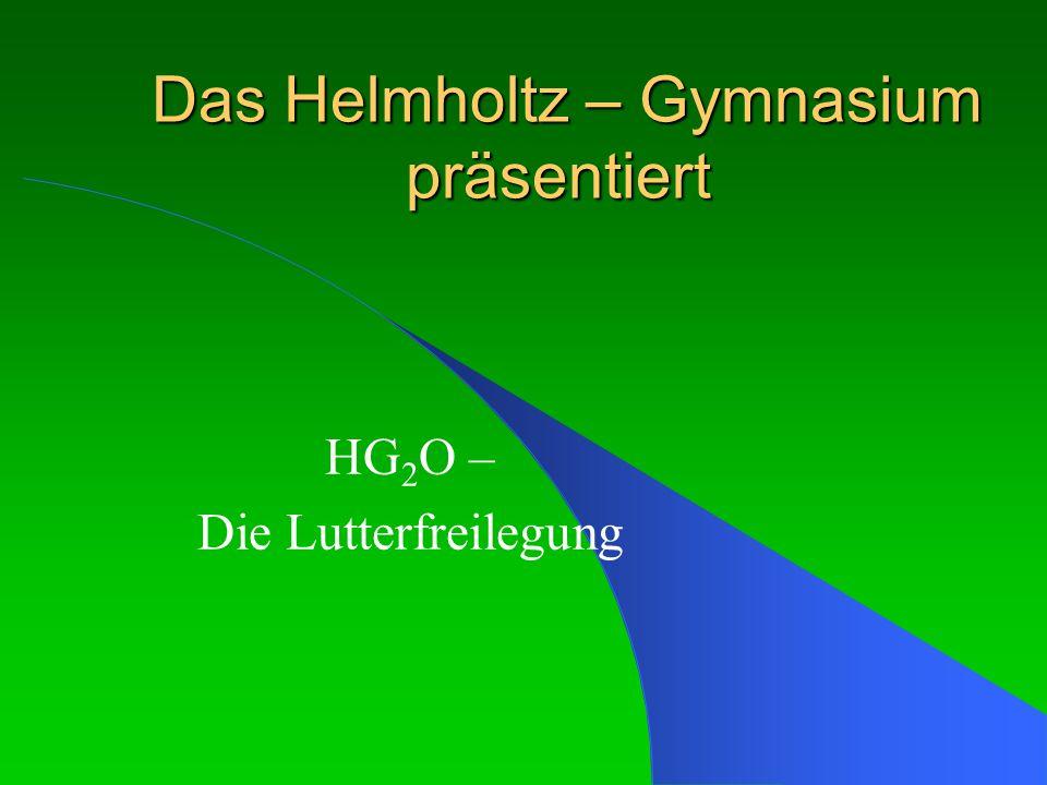 Das Helmholtz – Gymnasium präsentiert Das Helmholtz – Gymnasium präsentiert HG 2 O – Die Lutterfreilegung