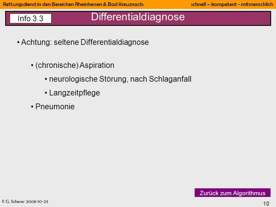 © G. Scherer 2008-10-23 10 Rettungsdienst in den Bereichen Rheinhessen & Bad Kreuznach: schnell – kompetent - mitmenschlich Differentialdiagnose Info