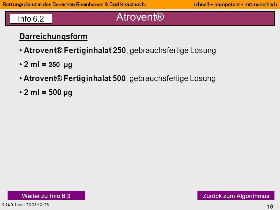 © G. Scherer 2008-10-23 16 Rettungsdienst in den Bereichen Rheinhessen & Bad Kreuznach: schnell – kompetent - mitmenschlich Darreichungsform Atrovent®