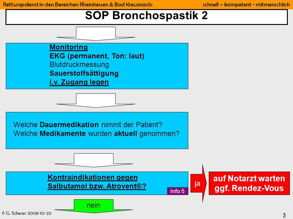 © G. Scherer 2008-10-23 3 Rettungsdienst in den Bereichen Rheinhessen & Bad Kreuznach: schnell – kompetent - mitmenschlich SOP Bronchospastik 2 Monito