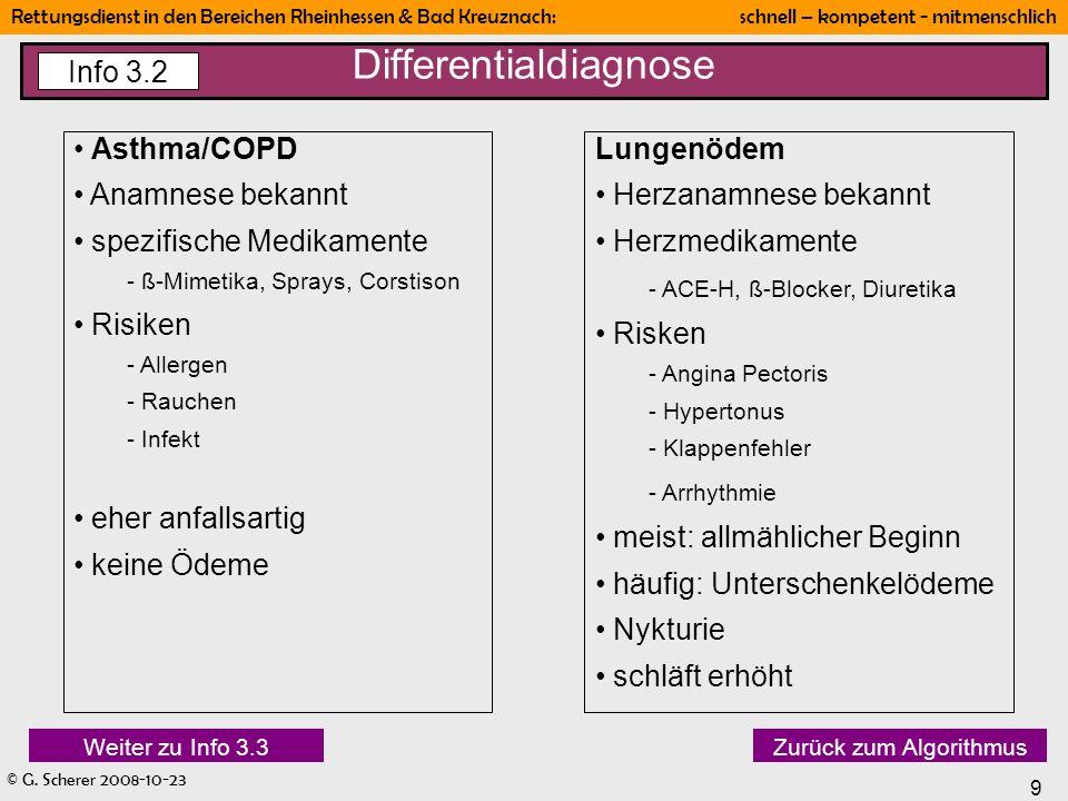 © G. Scherer 2008-10-23 9 Rettungsdienst in den Bereichen Rheinhessen & Bad Kreuznach: schnell – kompetent - mitmenschlich Differentialdiagnose Info 3