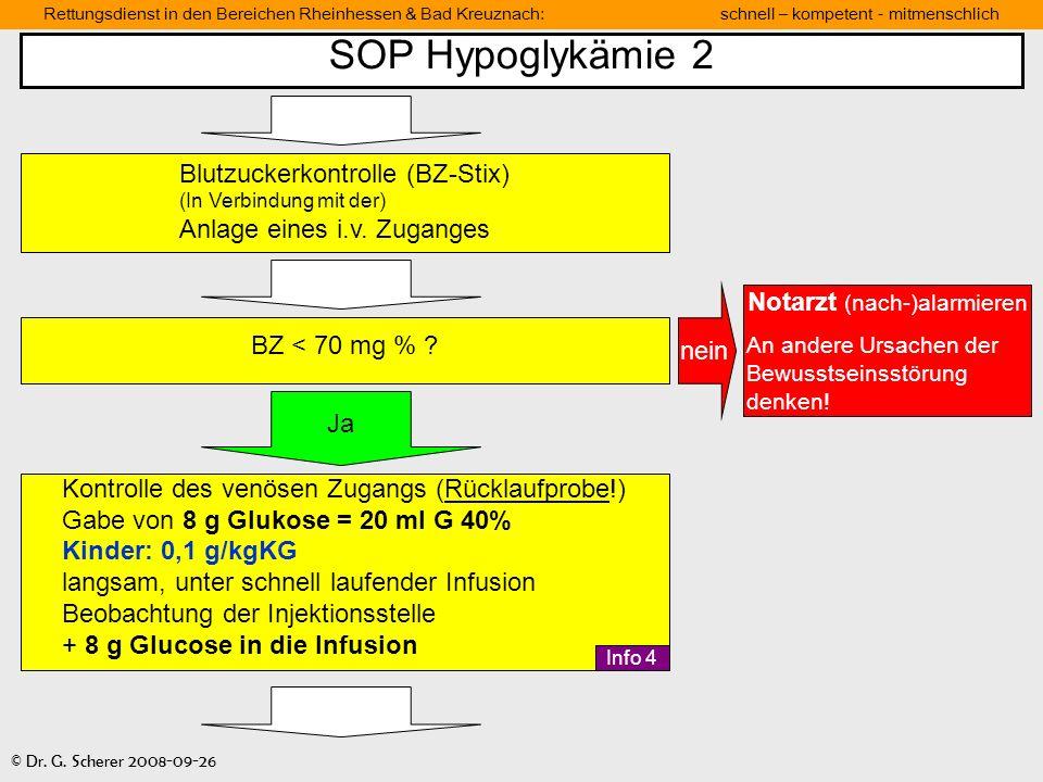 Rettungsdienst in den Bereichen Rheinhessen & Bad Kreuznach: schnell – kompetent - mitmenschlich © Dr. G. Scherer 2008-09-26 SOP Hypoglykämie 2 BZ < 7