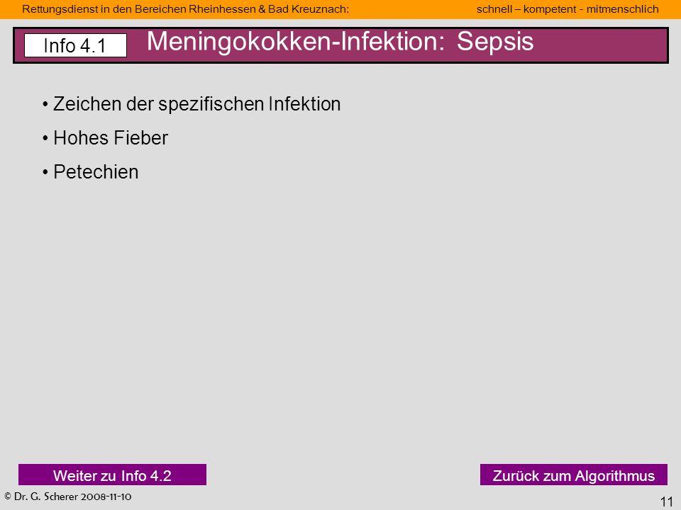 © Dr. G. Scherer 2008-11-10 Rettungsdienst in den Bereichen Rheinhessen & Bad Kreuznach: schnell – kompetent - mitmenschlich 11 Meningokokken-Infektio