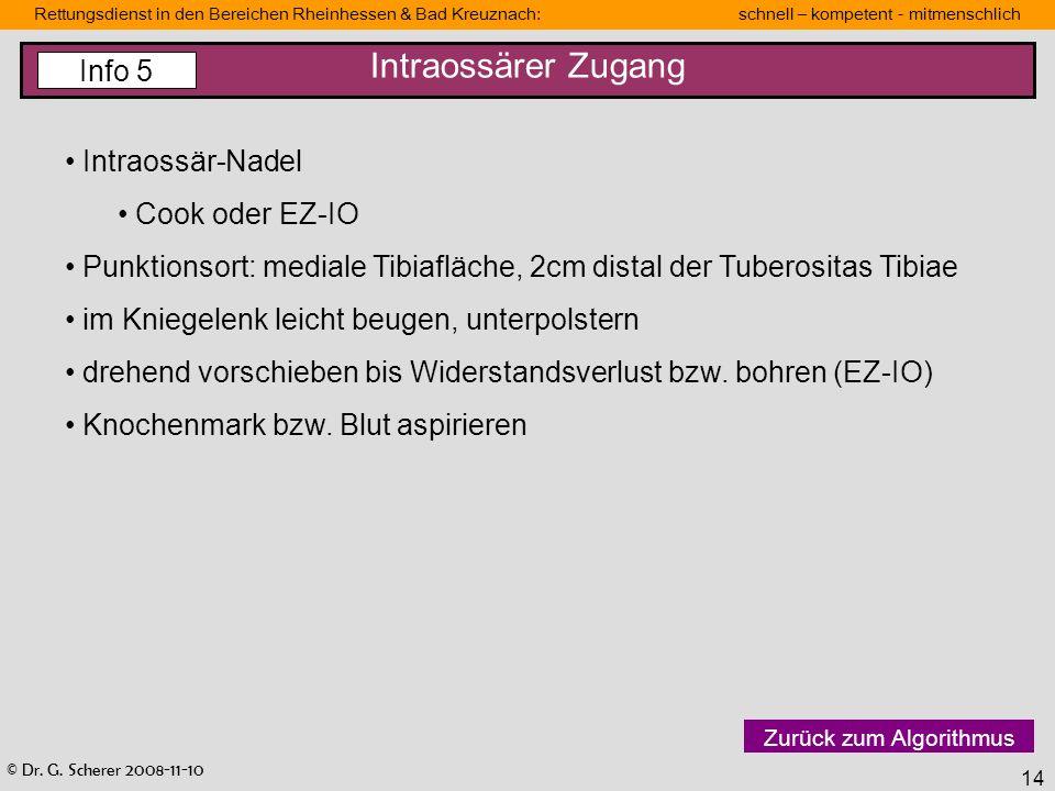 © Dr. G. Scherer 2008-11-10 Rettungsdienst in den Bereichen Rheinhessen & Bad Kreuznach: schnell – kompetent - mitmenschlich 14 Intraossärer Zugang In