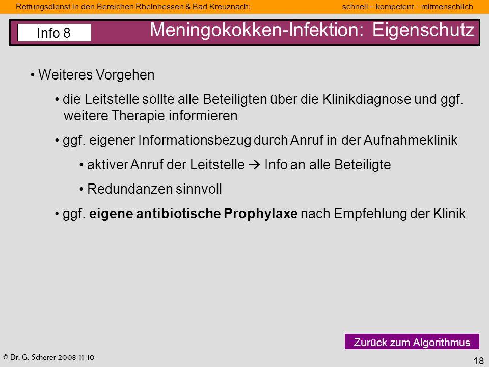 © Dr. G. Scherer 2008-11-10 Rettungsdienst in den Bereichen Rheinhessen & Bad Kreuznach: schnell – kompetent - mitmenschlich 18 Meningokokken-Infektio