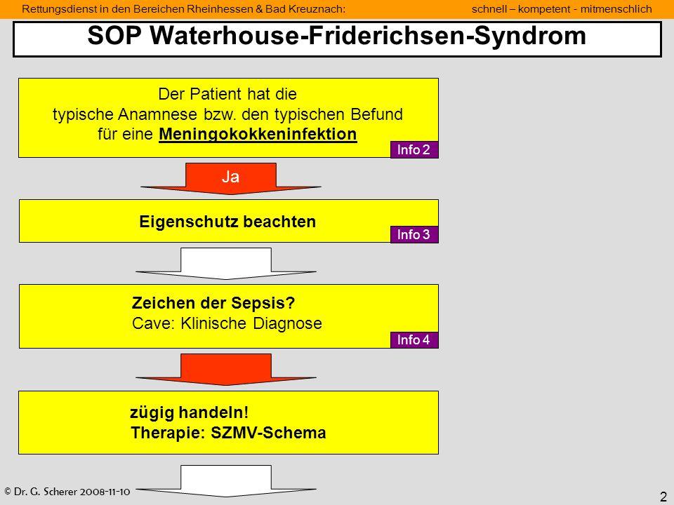 © Dr. G. Scherer 2008-11-10 Rettungsdienst in den Bereichen Rheinhessen & Bad Kreuznach: schnell – kompetent - mitmenschlich 2 SOP Waterhouse-Frideric