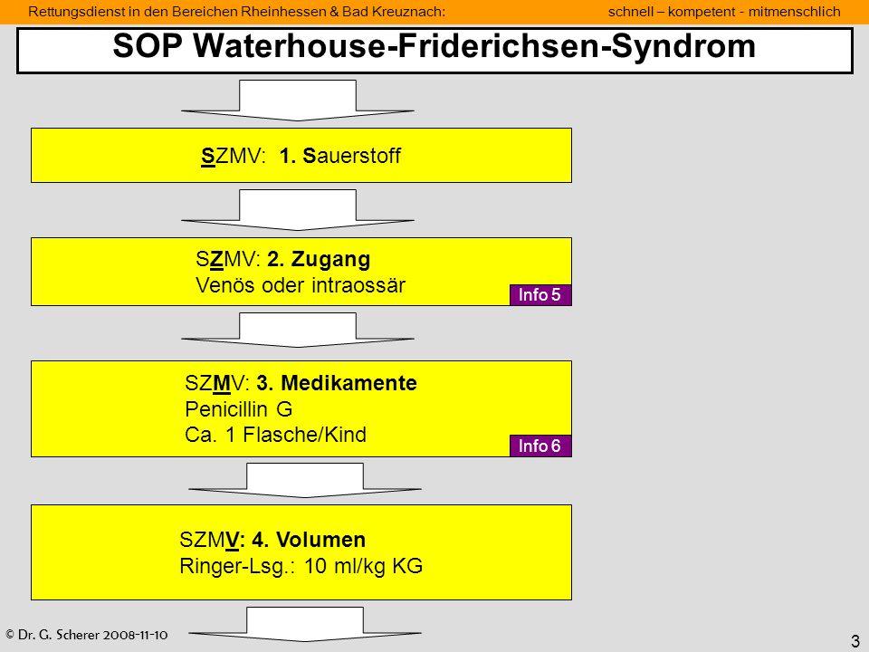 © Dr. G. Scherer 2008-11-10 Rettungsdienst in den Bereichen Rheinhessen & Bad Kreuznach: schnell – kompetent - mitmenschlich 3 SOP Waterhouse-Frideric