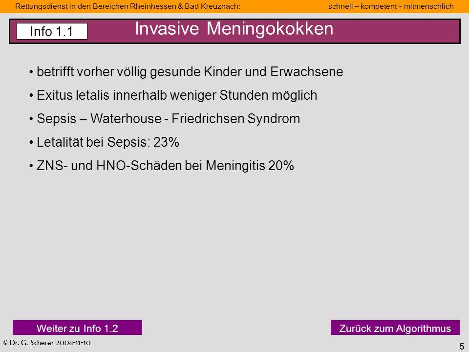 © Dr. G. Scherer 2008-11-10 Rettungsdienst in den Bereichen Rheinhessen & Bad Kreuznach: schnell – kompetent - mitmenschlich 5 Invasive Meningokokken