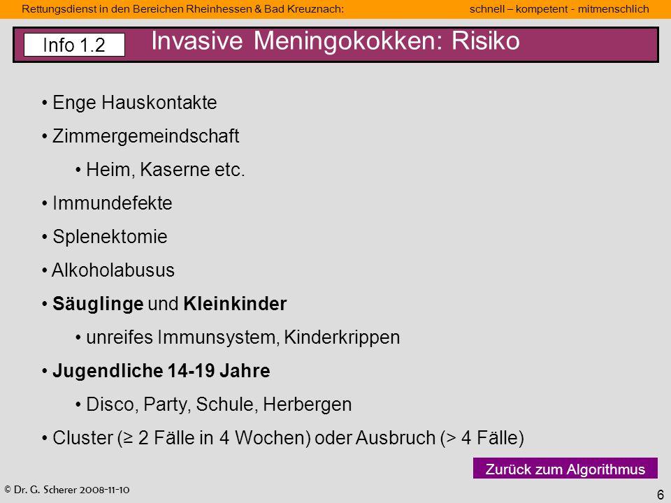 © Dr. G. Scherer 2008-11-10 Rettungsdienst in den Bereichen Rheinhessen & Bad Kreuznach: schnell – kompetent - mitmenschlich 6 Invasive Meningokokken: