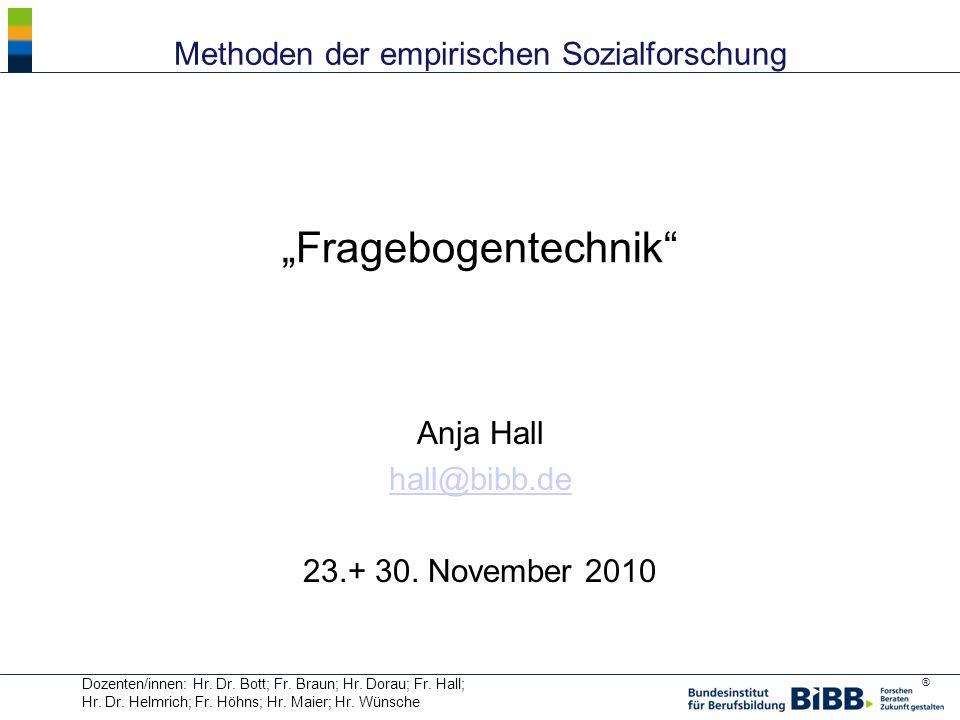 ® Fragebogentechnik Anja Hall hall@bibb.de 23.+ 30. November 2010 Dozenten/innen: Hr. Dr. Bott; Fr. Braun; Hr. Dorau; Fr. Hall; Hr. Dr. Helmrich; Fr.