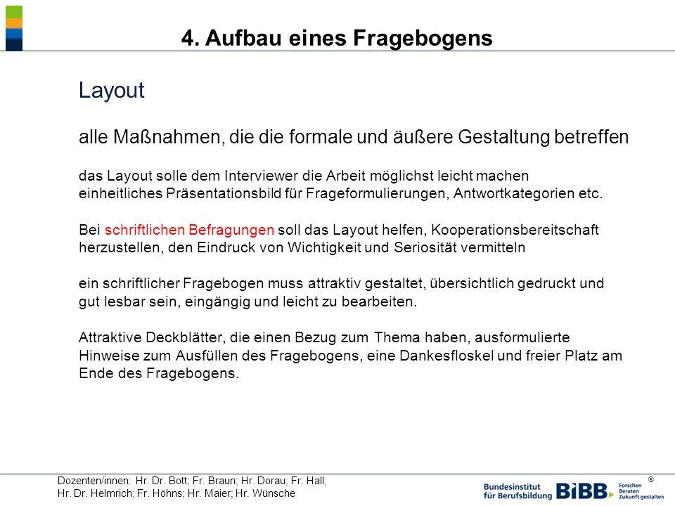 ® Dozenten/innen: Hr. Dr. Bott; Fr. Braun; Hr. Dorau; Fr. Hall; Hr. Dr. Helmrich; Fr. Höhns; Hr. Maier; Hr. Wünsche 4. Aufbau eines Fragebogens Layout