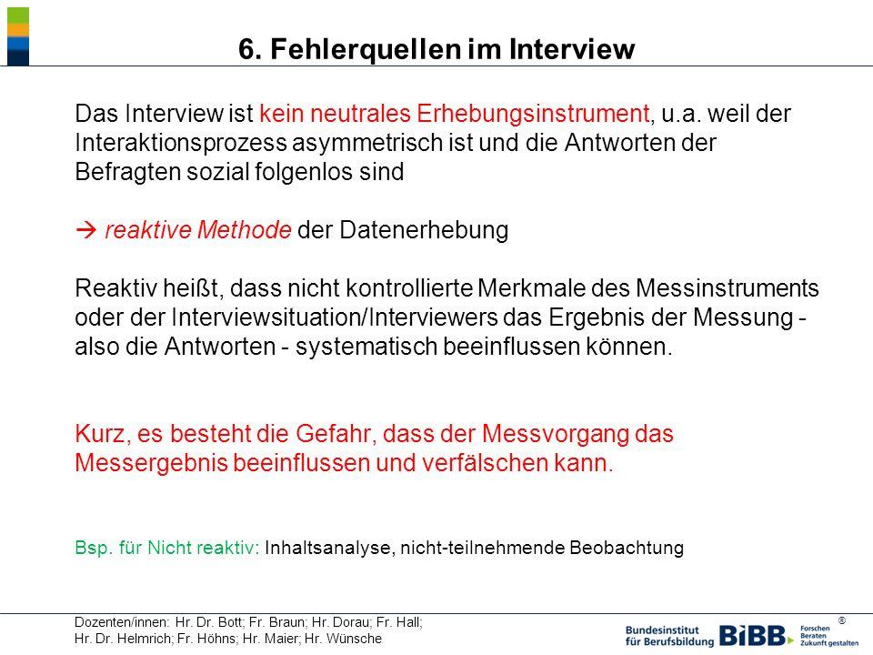 ® Das Interview ist kein neutrales Erhebungsinstrument, u.a. weil der Interaktionsprozess asymmetrisch ist und die Antworten der Befragten sozial folg