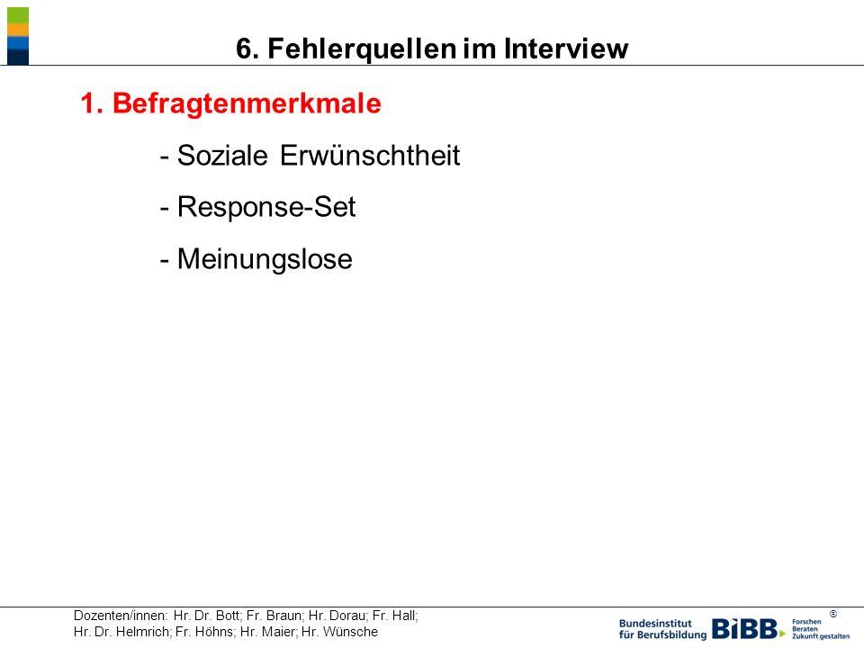 ® Dozenten/innen: Hr. Dr. Bott; Fr. Braun; Hr. Dorau; Fr. Hall; Hr. Dr. Helmrich; Fr. Höhns; Hr. Maier; Hr. Wünsche 6. Fehlerquellen im Interview 1. B