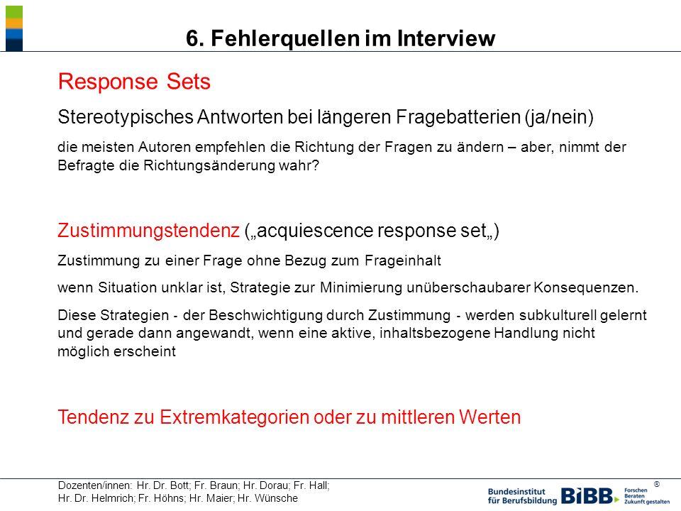 ® Dozenten/innen: Hr. Dr. Bott; Fr. Braun; Hr. Dorau; Fr. Hall; Hr. Dr. Helmrich; Fr. Höhns; Hr. Maier; Hr. Wünsche 6. Fehlerquellen im Interview Resp