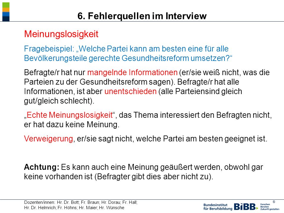 ® Dozenten/innen: Hr. Dr. Bott; Fr. Braun; Hr. Dorau; Fr. Hall; Hr. Dr. Helmrich; Fr. Höhns; Hr. Maier; Hr. Wünsche 6. Fehlerquellen im Interview Mein