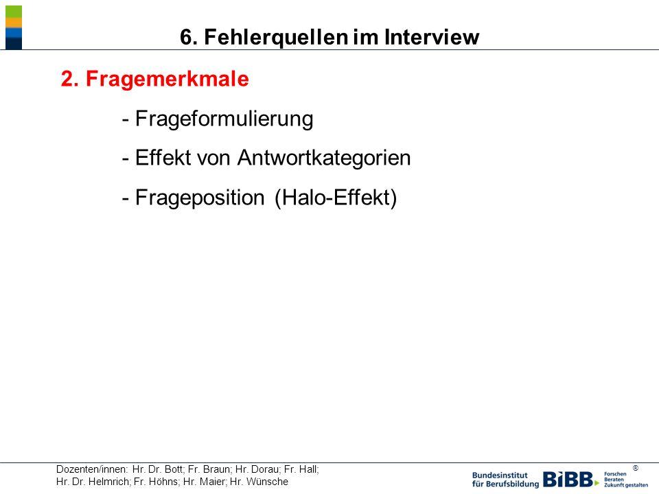® Dozenten/innen: Hr. Dr. Bott; Fr. Braun; Hr. Dorau; Fr. Hall; Hr. Dr. Helmrich; Fr. Höhns; Hr. Maier; Hr. Wünsche 6. Fehlerquellen im Interview 2. F