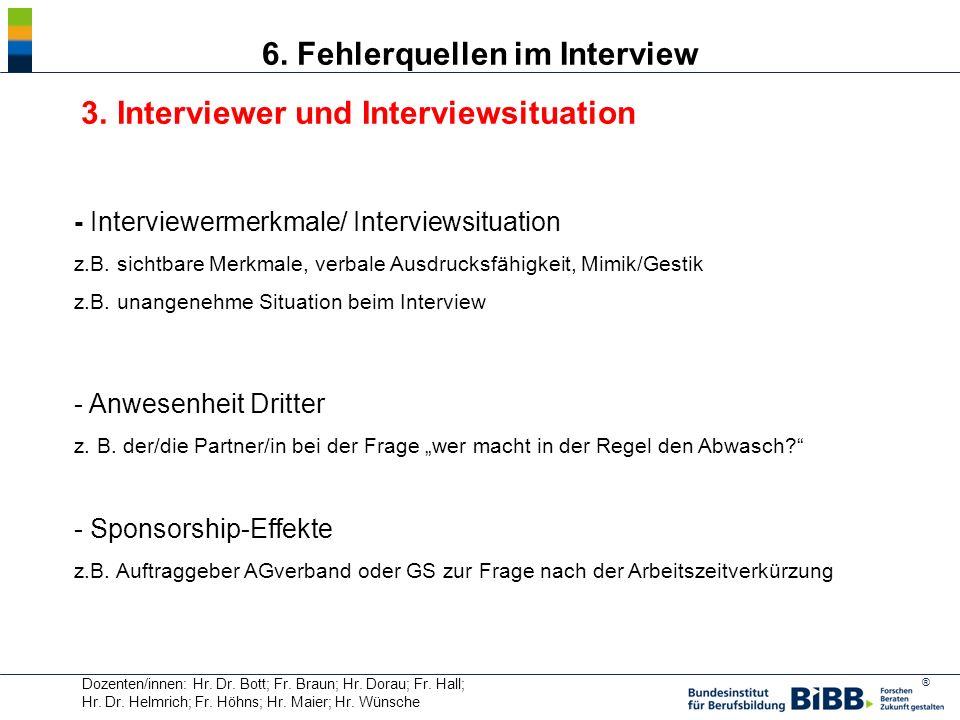 ® Dozenten/innen: Hr. Dr. Bott; Fr. Braun; Hr. Dorau; Fr. Hall; Hr. Dr. Helmrich; Fr. Höhns; Hr. Maier; Hr. Wünsche 6. Fehlerquellen im Interview 3. I