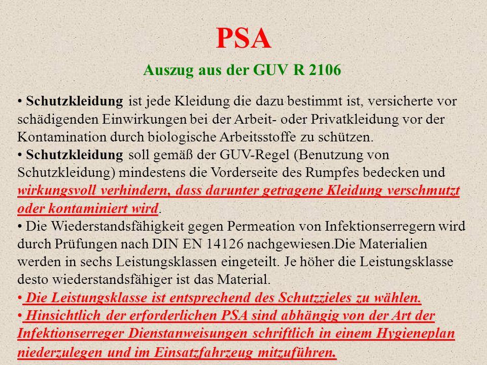 Rechtliche Grundlagen GUV R 2106 Persönliche Schutzausrüstung im Rettungsdienst TRBA 250 Technische Regeln für biologische Arbeitsstoffe im Gesundheitswesen und in der Wohlfahrtspflege s.