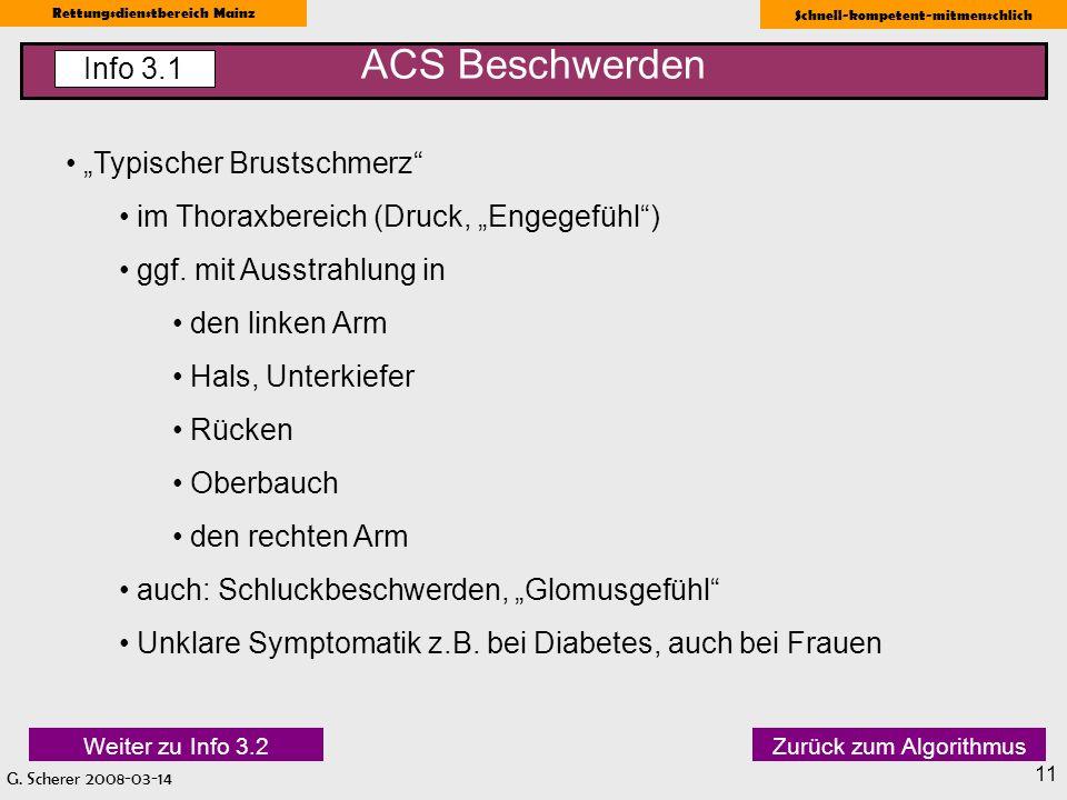 G. Scherer 2008-03-14 Rettungsdienstbereich Mainz Schnell-kompetent-mitmenschlich 11 ACS Beschwerden Info 3.1 Typischer Brustschmerz im Thoraxbereich