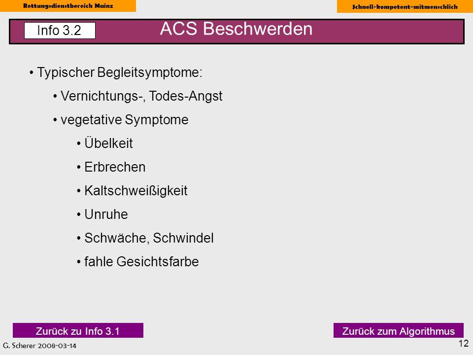 G. Scherer 2008-03-14 Rettungsdienstbereich Mainz Schnell-kompetent-mitmenschlich 12 ACS Beschwerden Info 3.2 Typischer Begleitsymptome: Vernichtungs-