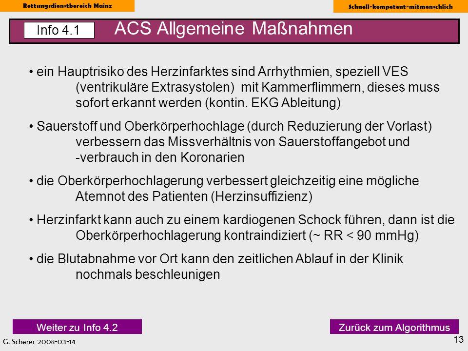 G. Scherer 2008-03-14 Rettungsdienstbereich Mainz Schnell-kompetent-mitmenschlich 13 ACS Allgemeine Maßnahmen Info 4.1 ein Hauptrisiko des Herzinfarkt