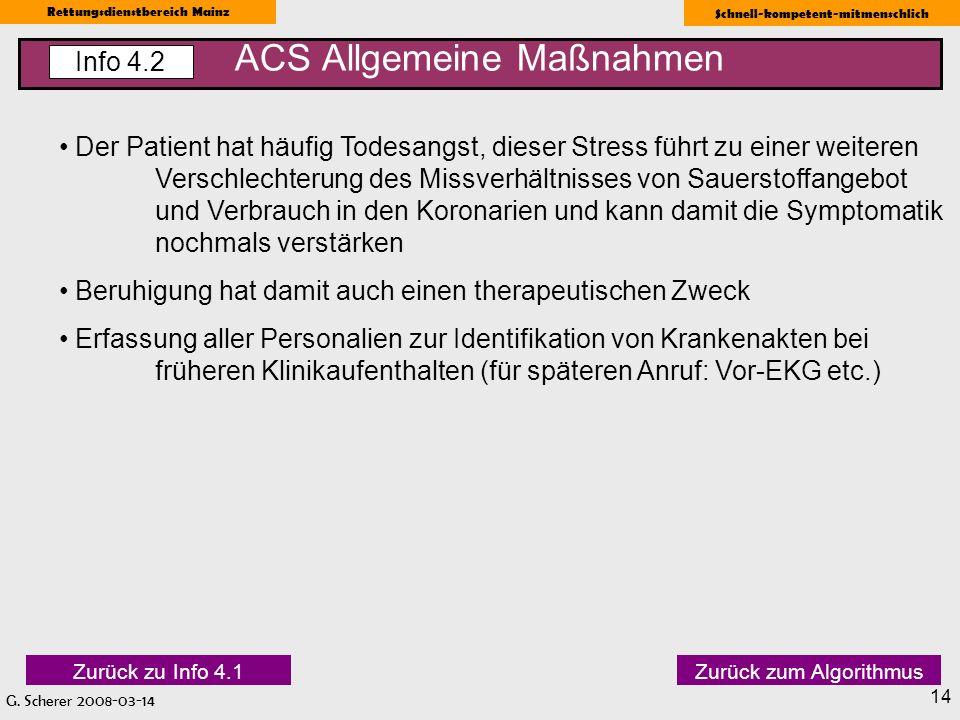 G. Scherer 2008-03-14 Rettungsdienstbereich Mainz Schnell-kompetent-mitmenschlich 14 ACS Allgemeine Maßnahmen Info 4.2 Der Patient hat häufig Todesang