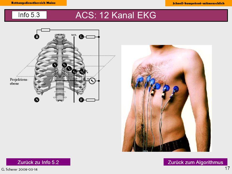 G. Scherer 2008-03-14 Rettungsdienstbereich Mainz Schnell-kompetent-mitmenschlich 17 ACS: 12 Kanal EKG Info 5.3 Zurück zu Info 5.2Zurück zum Algorithm