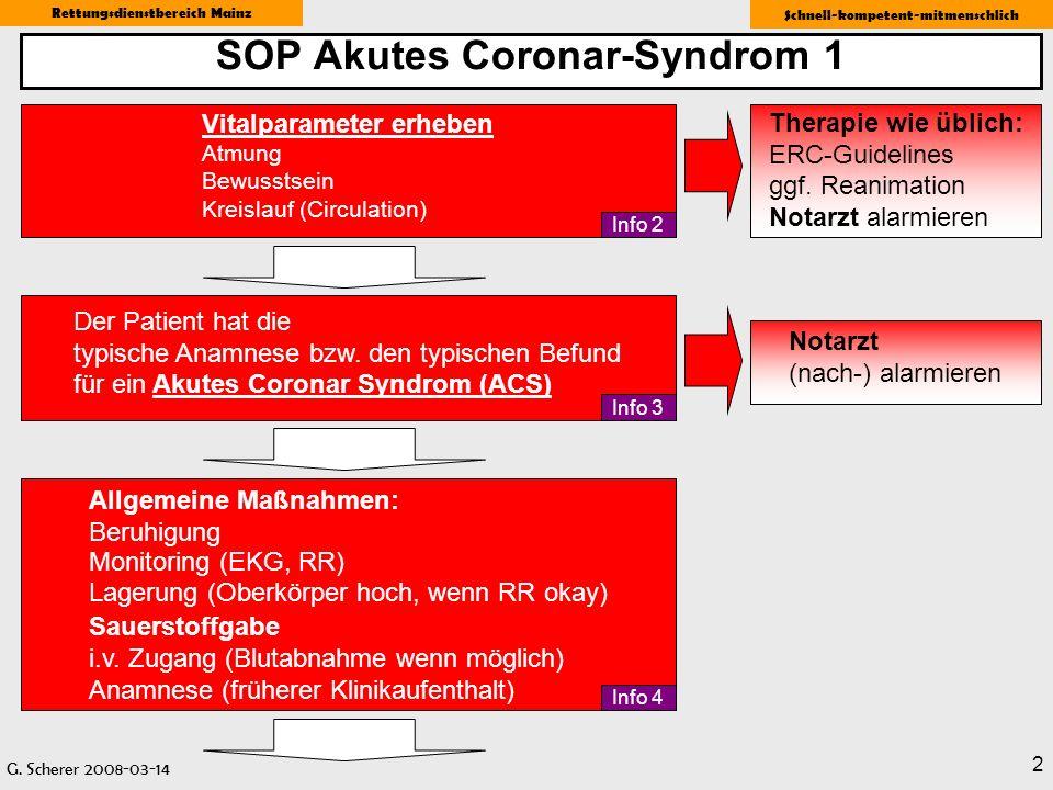 G. Scherer 2008-03-14 Rettungsdienstbereich Mainz Schnell-kompetent-mitmenschlich 2 SOP Akutes Coronar-Syndrom 1 Allgemeine Maßnahmen: Beruhigung Moni
