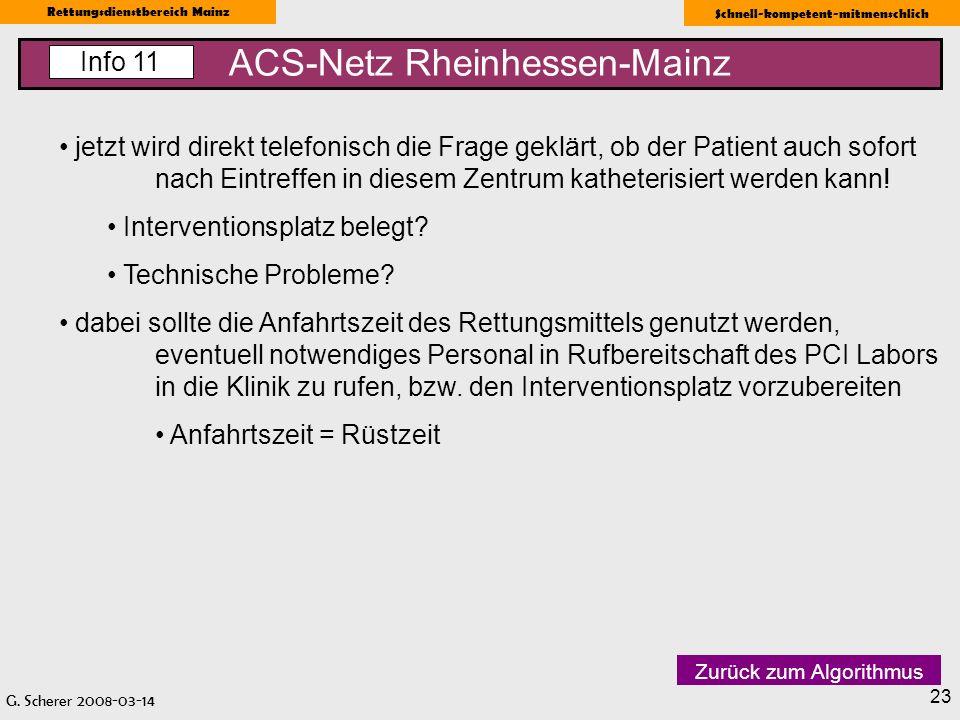 G. Scherer 2008-03-14 Rettungsdienstbereich Mainz Schnell-kompetent-mitmenschlich 23 ACS-Netz Rheinhessen-Mainz Info 11 jetzt wird direkt telefonisch