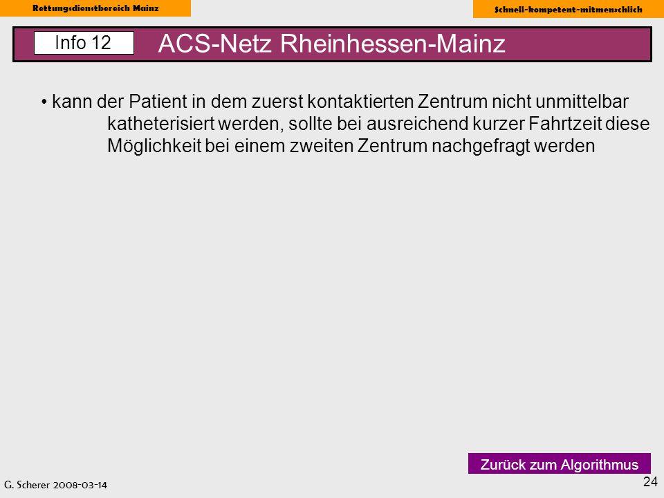 G. Scherer 2008-03-14 Rettungsdienstbereich Mainz Schnell-kompetent-mitmenschlich 24 ACS-Netz Rheinhessen-Mainz Info 12 kann der Patient in dem zuerst