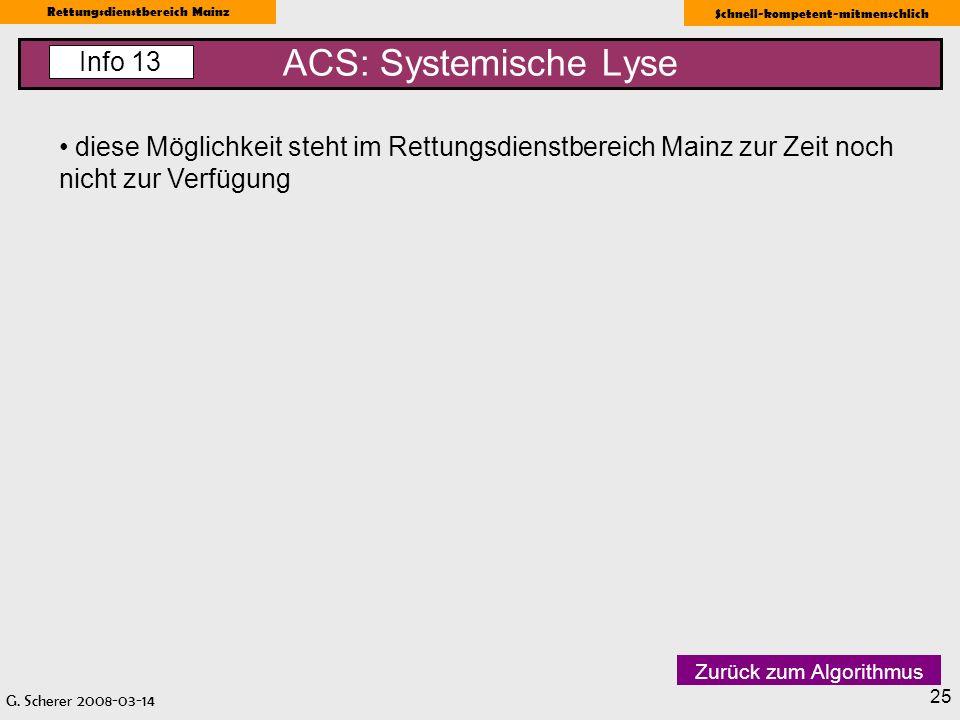 G. Scherer 2008-03-14 Rettungsdienstbereich Mainz Schnell-kompetent-mitmenschlich 25 ACS: Systemische Lyse Info 13 diese Möglichkeit steht im Rettungs