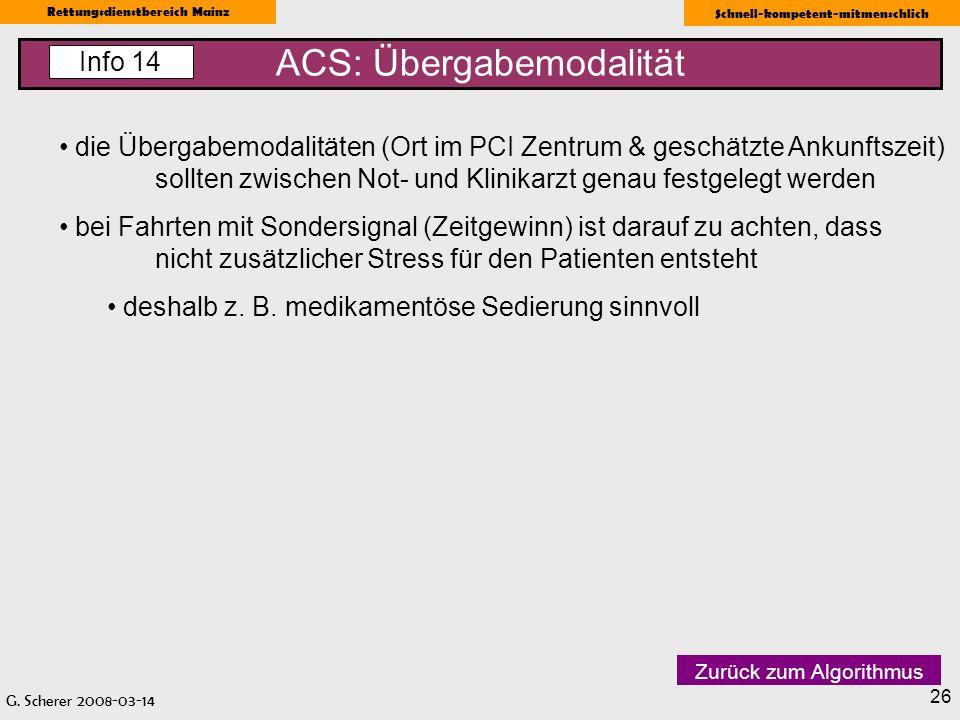 G. Scherer 2008-03-14 Rettungsdienstbereich Mainz Schnell-kompetent-mitmenschlich 26 ACS: Übergabemodalität Info 14 die Übergabemodalitäten (Ort im PC