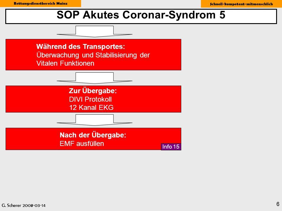 G. Scherer 2008-03-14 Rettungsdienstbereich Mainz Schnell-kompetent-mitmenschlich 6 SOP Akutes Coronar-Syndrom 5 Zur Übergabe: DIVI Protokoll 12 Kanal
