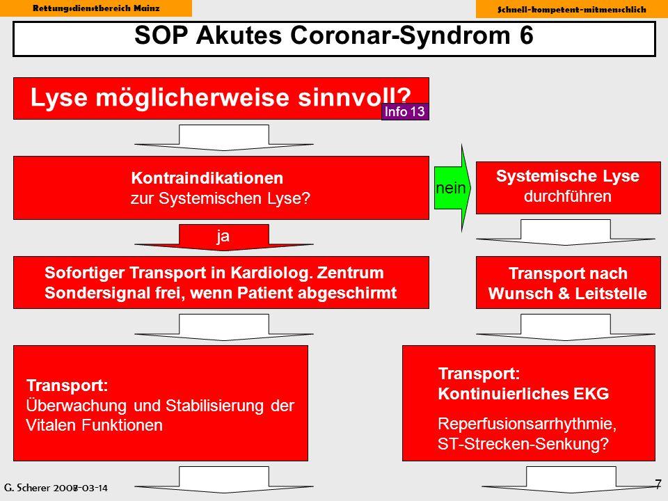 G. Scherer 2008-03-14 Rettungsdienstbereich Mainz Schnell-kompetent-mitmenschlich 7 SOP Akutes Coronar-Syndrom 6 Kontraindikationen zur Systemischen L