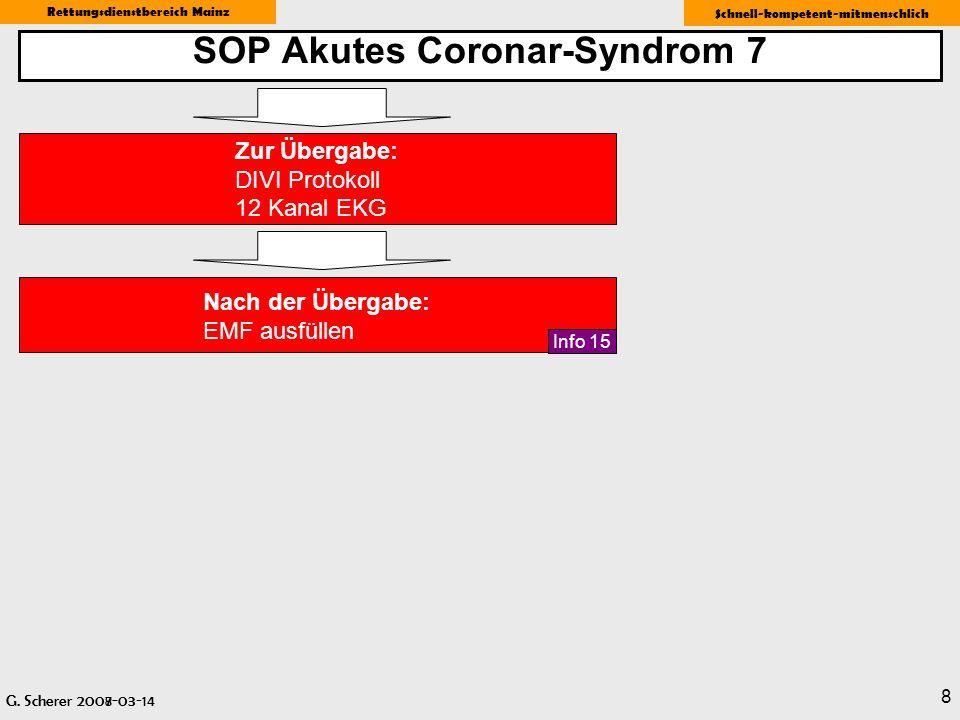 G. Scherer 2008-03-14 Rettungsdienstbereich Mainz Schnell-kompetent-mitmenschlich 8 SOP Akutes Coronar-Syndrom 7 G. Scherer 2007-03 Zur Übergabe: DIVI