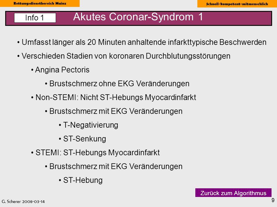 G. Scherer 2008-03-14 Rettungsdienstbereich Mainz Schnell-kompetent-mitmenschlich 9 Akutes Coronar-Syndrom 1 Info 1 Umfasst länger als 20 Minuten anha