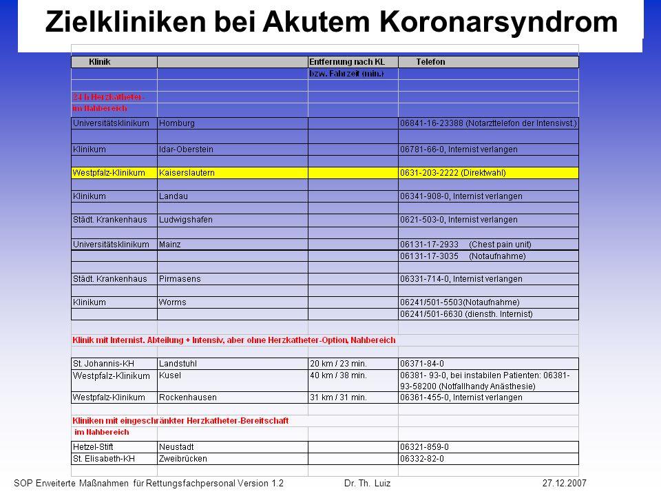 SOP Erweiterte Maßnahmen für Rettungsfachpersonal Version 1.2 Dr. Th. Luiz27.12.2007 Zielkliniken bei Akutem Koronarsyndrom