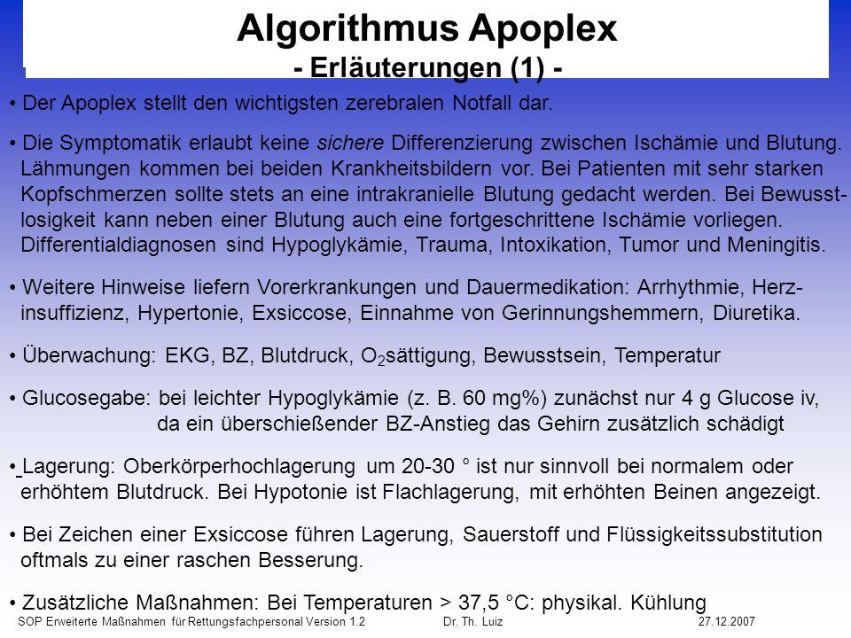 SOP Erweiterte Maßnahmen für Rettungsfachpersonal Version 1.2 Dr. Th. Luiz27.12.2007 Algorithmus Apoplex - Erläuterungen (1) - Der Apoplex stellt den
