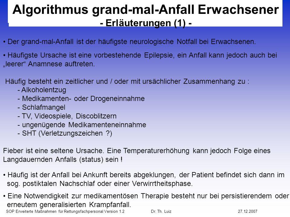 SOP Erweiterte Maßnahmen für Rettungsfachpersonal Version 1.2 Dr. Th. Luiz27.12.2007 Algorithmus grand-mal-Anfall Erwachsener - Erläuterungen (1) - De
