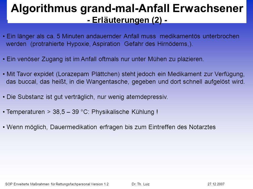 SOP Erweiterte Maßnahmen für Rettungsfachpersonal Version 1.2 Dr. Th. Luiz27.12.2007 Algorithmus grand-mal-Anfall Erwachsener - Erläuterungen (2) - Ei
