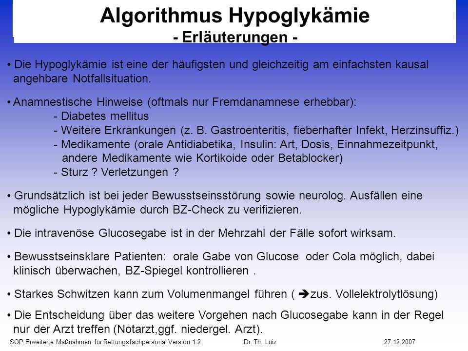 SOP Erweiterte Maßnahmen für Rettungsfachpersonal Version 1.2 Dr. Th. Luiz27.12.2007 Algorithmus Hypoglykämie - Erläuterungen - Die Hypoglykämie ist e